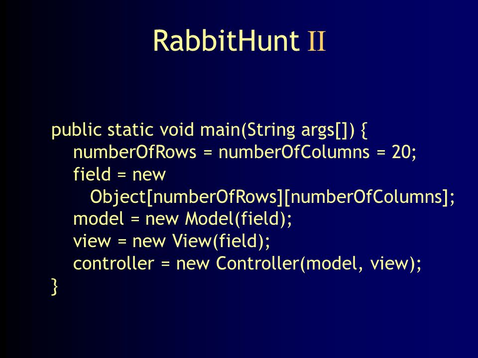 RabbitHunt II public static void main(String args[]) {
